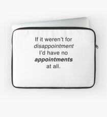 If it weren't for disappointment... Laptop Sleeve