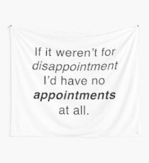 If it weren't for disappointment... Wall Tapestry
