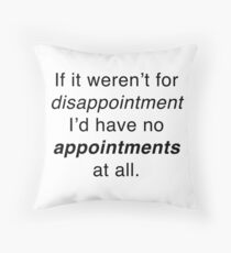 If it weren't for disappointment... Floor Pillow