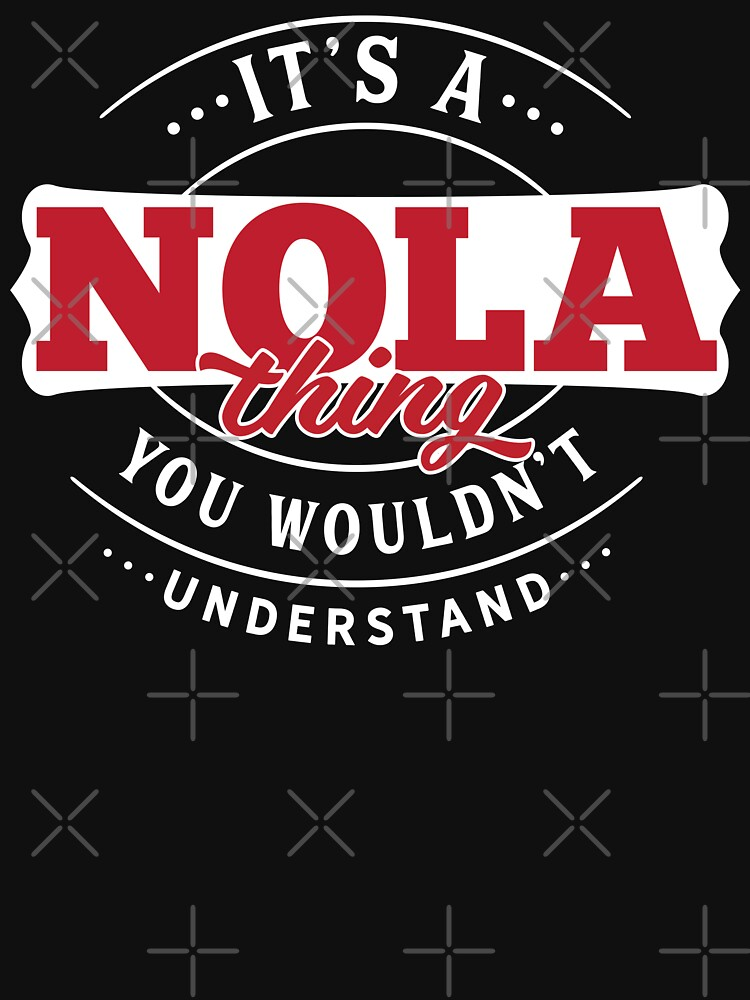 Nola Thing You Wouldn't Understand by wantneedlove