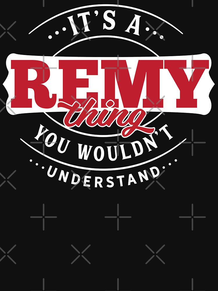 Remy Thing You Wouldn't Understand by wantneedlove