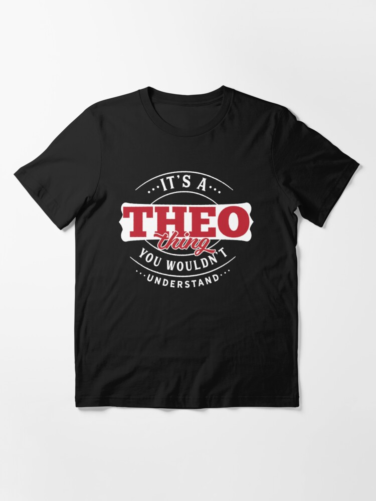 Alternate view of Theo Thing You Wouldn't Understand Essential T-Shirt