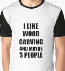 WOOD CARVING Lover Funny Gift Idea I Like Hobby Graphic T-Shirt
