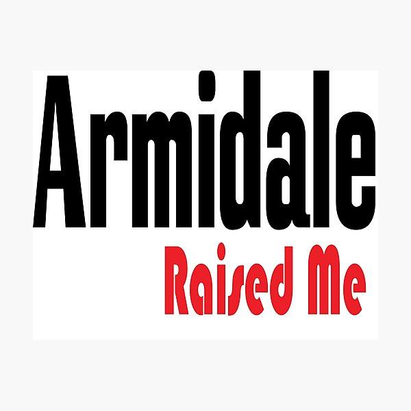 Armidale Raised Me New South Wales Australia Raised Me Photographic Print