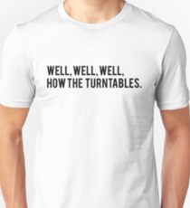 Well, Well, Well, How the Turntables. Michael Scott The Office Tee Text Art Unisex T-Shirt