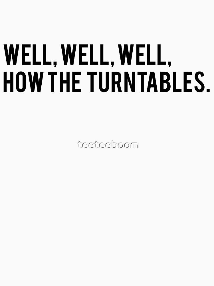 Well, Well, Well, How the Turntables. Michael Scott The Office Tee Text Art by teeteeboom