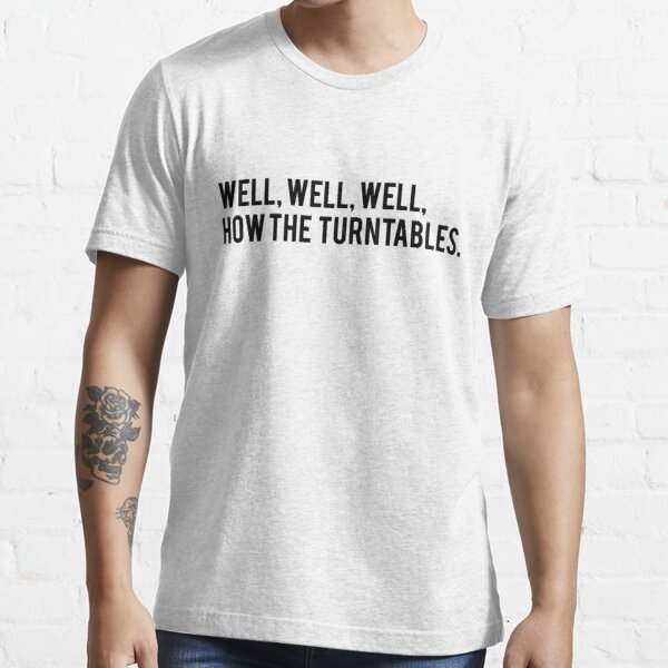 Well, Well, Well, How the Turntables. Michael Scott The Office Tee Text Art Essential T-Shirt