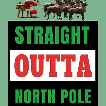 Straight Outta North Pole Santa Riding A Sled Reindeer Gift For Xmas Lovers by Klimentina
