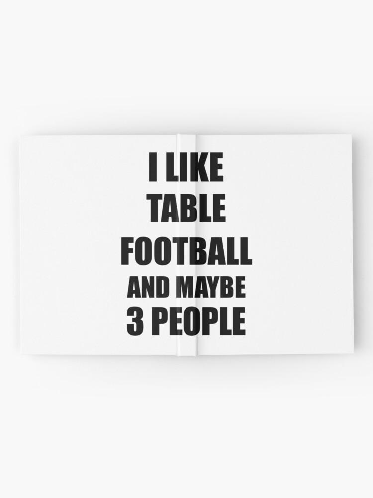 Vista alternativa de Cuaderno de tapa dura TABLE FOOTBALL Lover Funny Gift Idea I Like Hobby