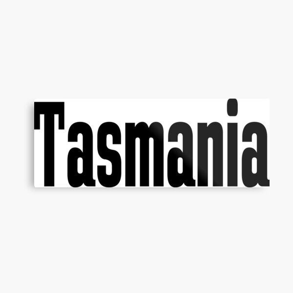 Tasmania Australia Raised Me Tas Tassie Metal Print