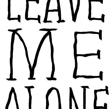 Leave Me Alone by GrizzlyGaz