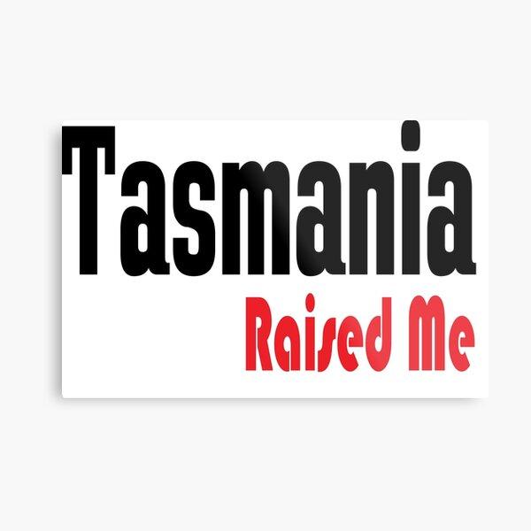 Tasmania Raised Me Australia Raised Me Tas Tassie Metal Print