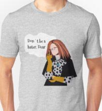 Don't Be A Hater Dear Unisex T-Shirt