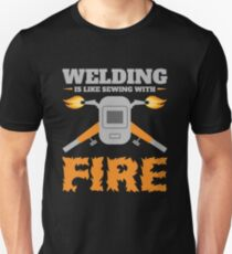 Welding Is Like Sewing With Fire Shirt Gifts Father's Day  Unisex T-Shirt