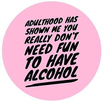 Adulthood has shown me you really don't need fun to have alcohol pink sticker by bigbadchadley