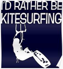 I'd Rather Be Kitesurfing Funny Kitesurfer Poster