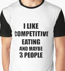 COMPETITIVE EATING Lover Funny Gift Idea I Like Hobby Graphic T-Shirt