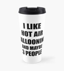 HOT AIR BALLOONING Lover Funny Gift Idea I Like Hobby Travel Mug