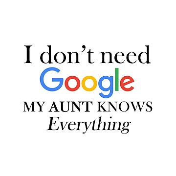 I don't need google my aunt knows everything shirts , with saying , unisex t shirt gift for auntie, aunt gifts by Kristofsche