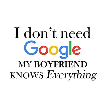 I don't need google my boyfriend knows everything shirts , with saying , unisex t shirt gift for boyfriend , relationship gifts by Kristofsche