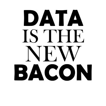 Data is the new bacon shirt with saying , funny quotes  by Kristofsche