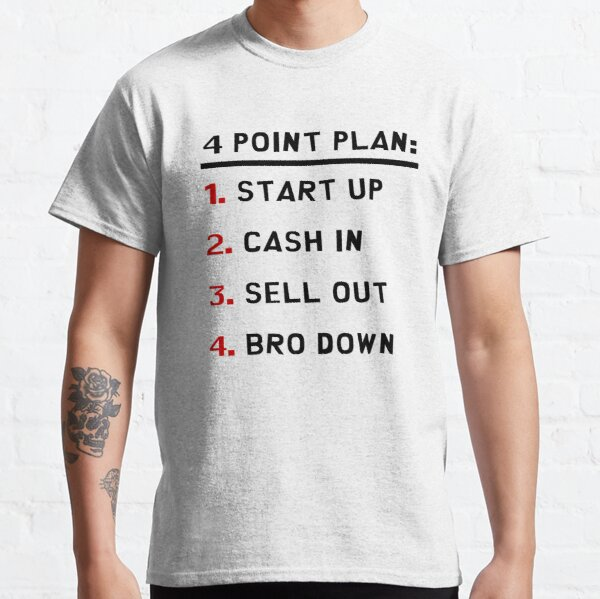 4 Point Plan: Start Up, Cash In, Sell Out, Bro Down!    Classic T-Shirt