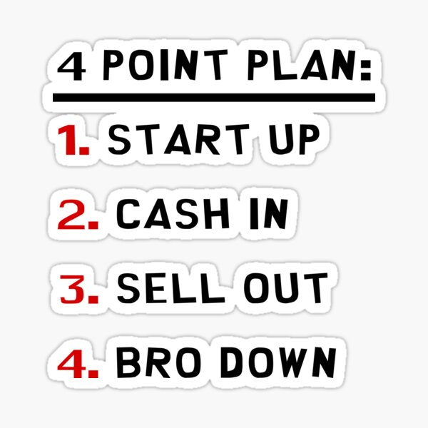 4 Point Plan: Start Up, Cash In, Sell Out, Bro Down!    Sticker