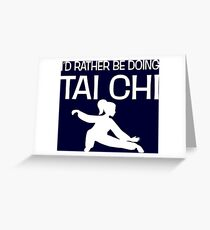 I'd Rather Be Doing Tai Chi Funny Tai-Chi Lover Greeting Card