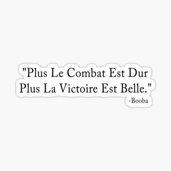 Plus Le Combat Est Dur Plus La Victoire Est Belle : Booba Sticker