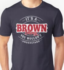 It's a BROWN Thing You Wouldn't Understand T-Shirt & Merchandise Unisex T-Shirt