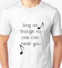 Sing as though no one can hear you Unisex T-Shirt