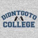Didntgoto College by digerati