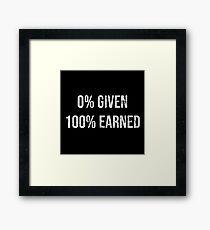 0% GIVEN 100% EARNED Framed Print