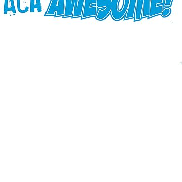 ACA-Awesome! by themarvdesigns