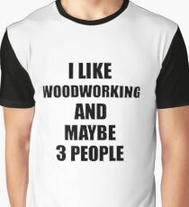 WOODWORKING Lover Funny Gift Idea I Like Hobby Graphic T-Shirt