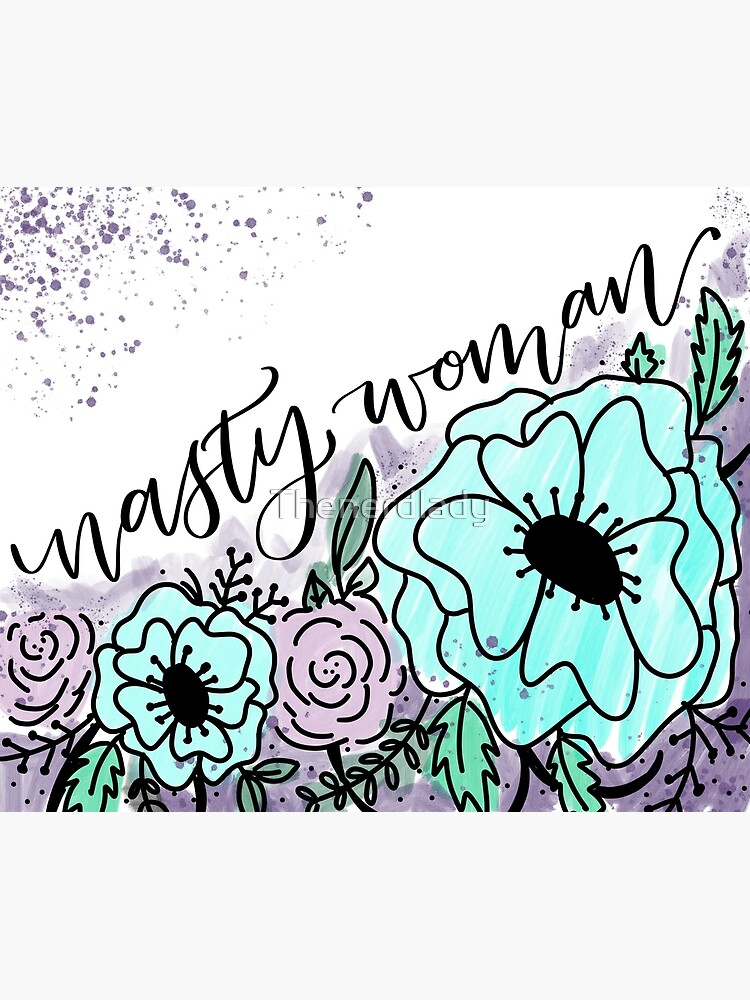 Nasty Woman Floral by Thenerdlady