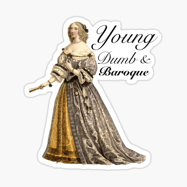 Young, Dumb, and Baroque Sticker
