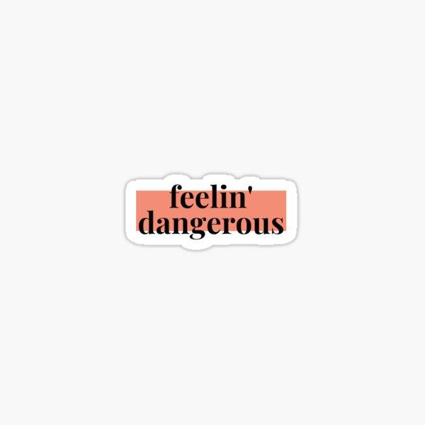 feeling dangerous Sticker