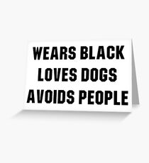 Wears black loves dogs avoids people Greeting Card