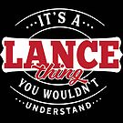 It's a LANCE Thing You Wouldn't Understand T-Shirt & Merchandise by wantneedlove