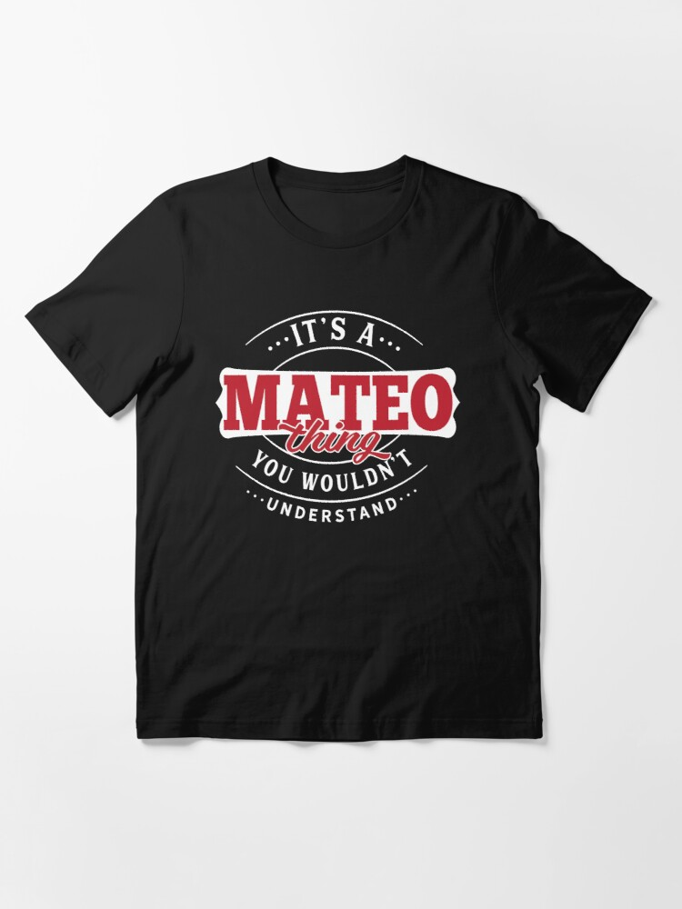 Alternate view of Mateo Thing You Wouldn't Understand Essential T-Shirt