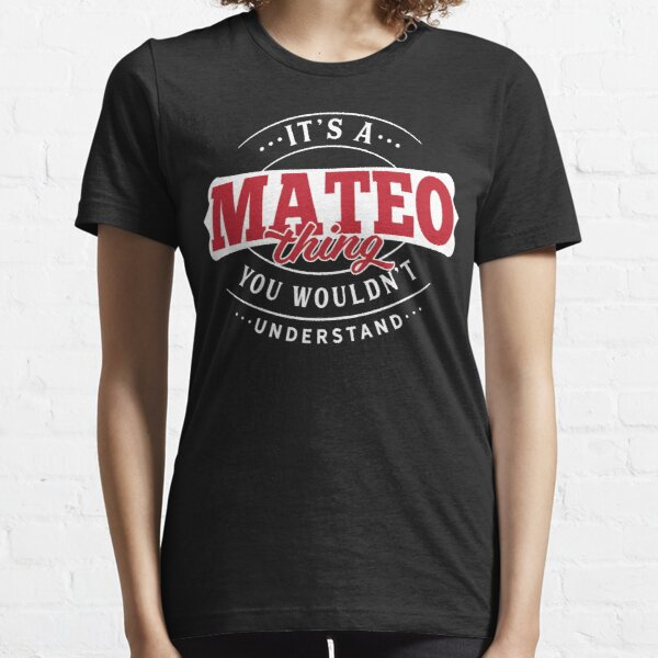 Mateo Thing You Wouldn't Understand Essential T-Shirt