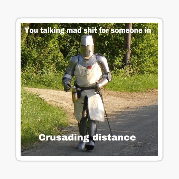 You're Talking Mad Shit for Somone in Crusading Distance Sticker