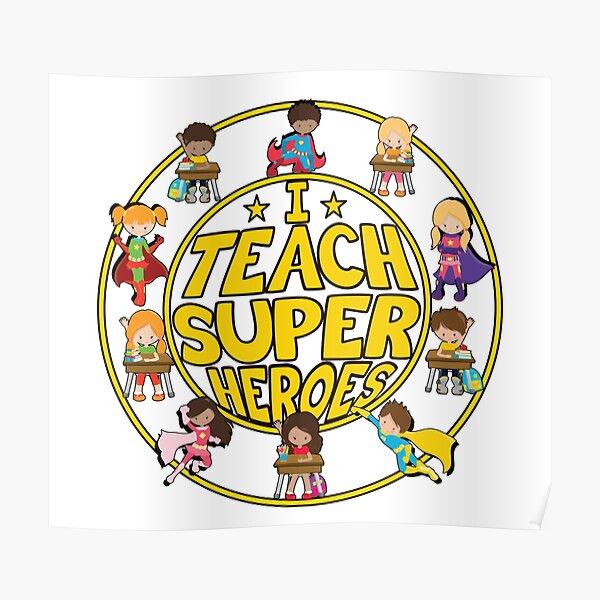 Superhero Teacher - I Teach Super Heroes - Super Students! Poster