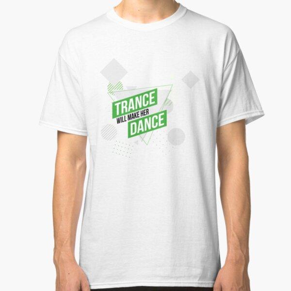 Trance Will Make Her Dance Classic T-Shirt