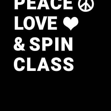 Peace Love & Spin Class Indoor Cycling T Shirt and Gift Ideas For Spin Class by hustlagirl