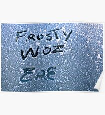 Frosty woz ere Poster