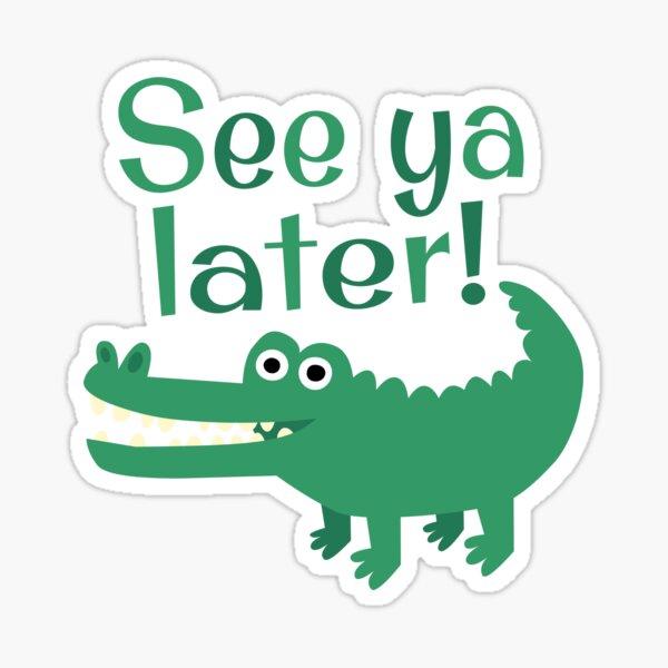 See Ya Later, Alligator!  Sticker