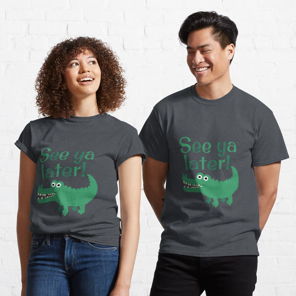 See Ya Later, Alligator!  Classic T-Shirt