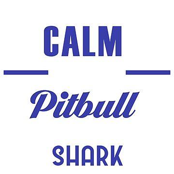 Calm Down It's A Pitbull Not A Freakin Shark  by digitalbarn